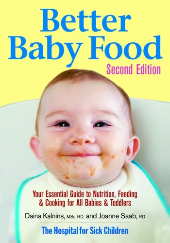 Better baby food : your essential guide to nutrition, feeding & cooking for all babies & toddlers