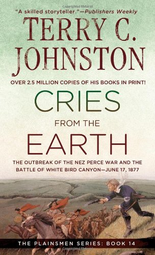 Cries from the earth : the outbreak of the Nez Perce War and the Battle of White Bird Canyon, June 17, 1877