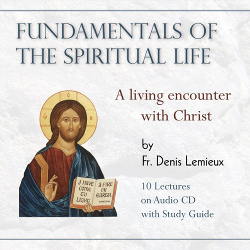 Fundamentals of the spiritual life : a living encounter with Christ