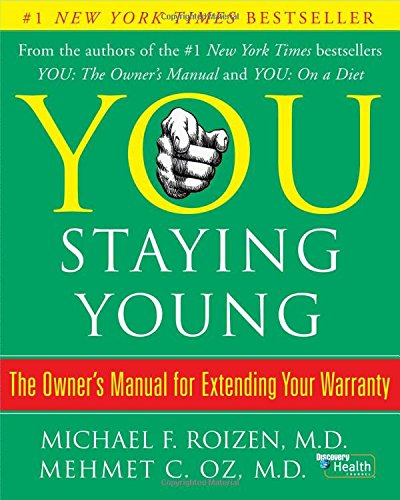 You, staying young : the owner's manual for extending your warranty