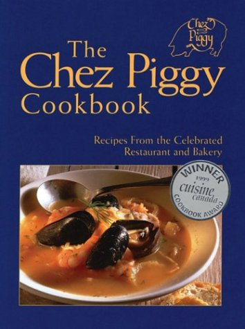The Chez Piggy cookbook : recipes from the celebrated restaurant and bakery